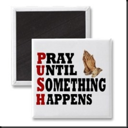 push_pray_until_something_happens_magnet-p147071212637025289q6ju_400